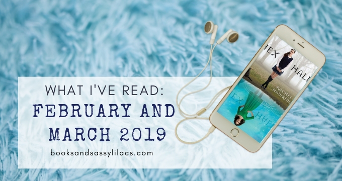 What I've Read: February and March 2019