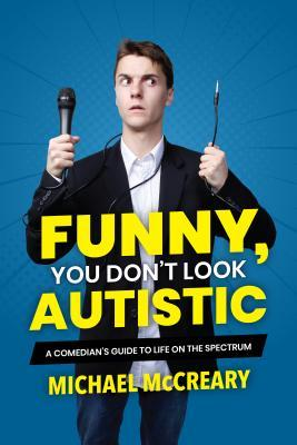 Funny, You Don't Look Autistic: A Comedian's Guide to Life on the Spectrum by Michael McCreary Book Cover
