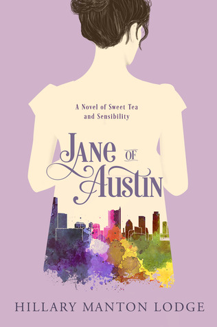 Jane of Austin: A Novel of Sweet Tea and Sensibility by Hillary Manton Lodge